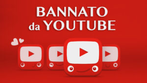Bannato da Youtube